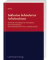 Inklusion behinderter Arbeitnehmer - Rechtliche Grundlagen für Arbeitgeber, Personalabteilungen, Schwerbehindertenverteter und Betriebsräte